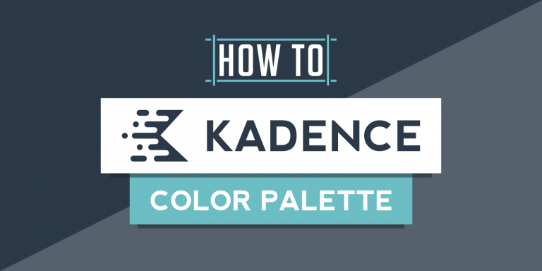 How to Use the Kadence Global Color Palette to Supercharge Your Brand