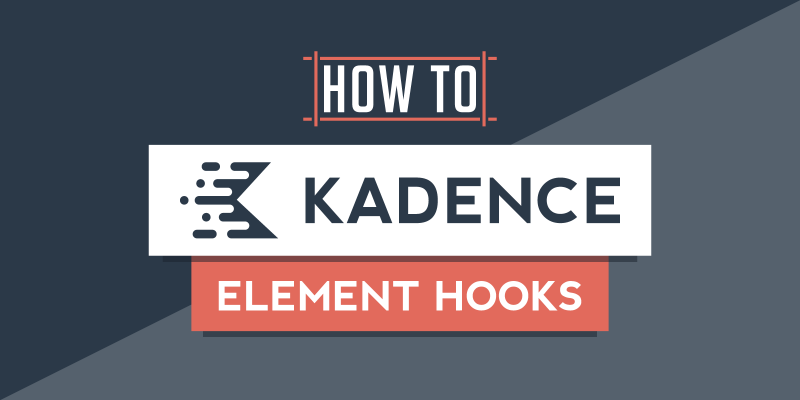 How to Use Kadence Element Hooks for Endless Customization