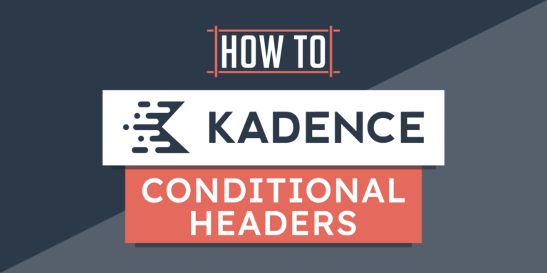 How to Use Kadence Conditional Headers