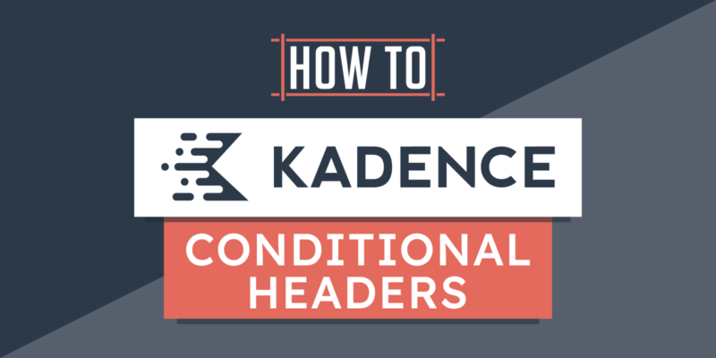 How to Use Kadence Conditional Headers (Full Tutorial)
